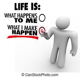 cosa, fare, vita, chooses, iniziativa, happen, lei, proactive, uomo