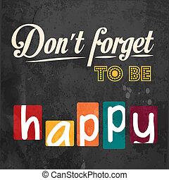 essere, dimenticare, non faccia, happy!, motivazionale, fondo