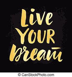 iscrizione, manifesto, mano, vivere, disegnato, sogno, tuo