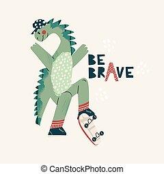 isolato, brave., manifesto, citazione, dino, pattinaggio, disegno, scheda, skateboard, boy., iscrizione, essere, dinosauro, illustrazione, fresco, disegno, carino, augurio, attivo, bambino, cartone animato, vettore, -, mano, fondo.