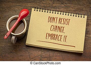 non, esso, resistere, cambiamento, abbracciare