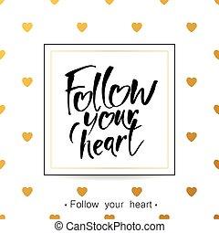 seguire, cuore, tuo, iscrizione